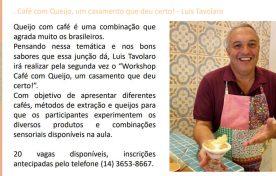 Workshop 16 de Agosto às 18h – Café com queijo, um casamento que deu certo – Luis Tavolaro